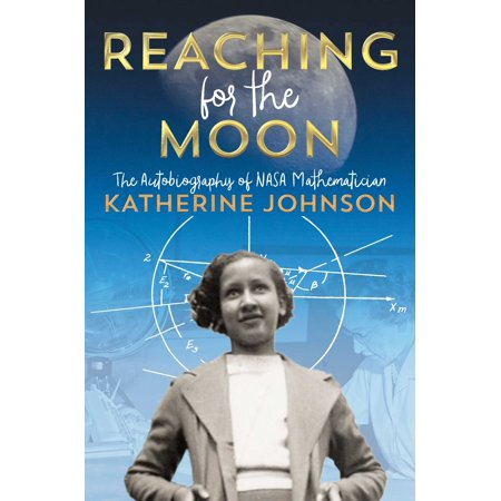Reaching for the Moon : The Autobiography of NASA Mathematician Katherine Johnson - The Moon Fairy