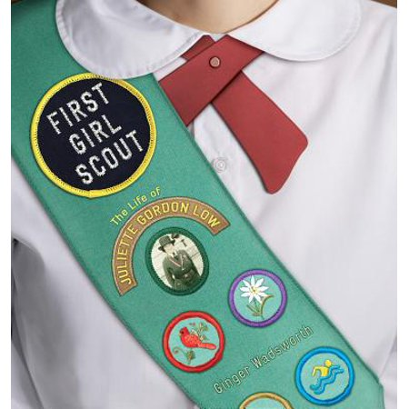 First Girl Scout : The Life of Juliette Gordon Low