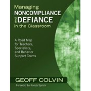 Managing Noncompliance and Defiance in the Classroom: A Road Map for Teachers, Specialists, and Behavior Support Teams (Paperback)
