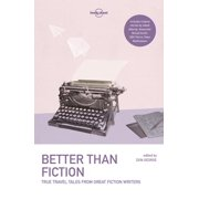 Lonely Planet Better Than Fiction : True Travel Tales from Great Fiction Writers - Paperback