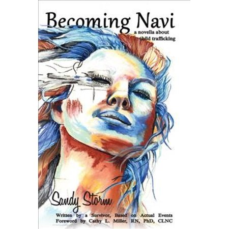 Becoming Navi: A Novella about Child Trafficking: Written by a Survivor, Based on Actual
