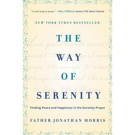 The Way of Serenity : Finding Peace and Happiness in the Serenity - Peace Old Fashion Way