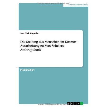 Die Stellung Des Menschen Im Kosmos   Ausarbeitung Zu Max Schelers Anthropologie