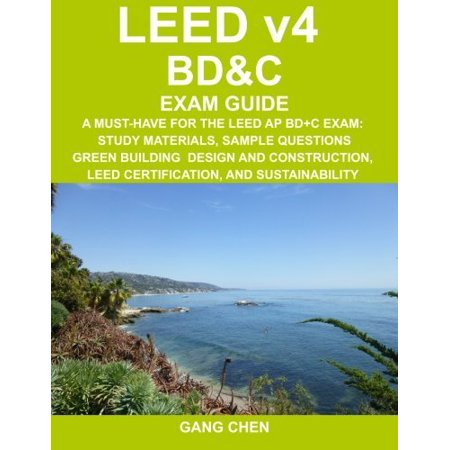 Leed V4 Bd Exam Guide  A Must Have For The Leed Ap Bd C Exam  Study Materials  Sample Questions  Green Building Design And Construction  Leed