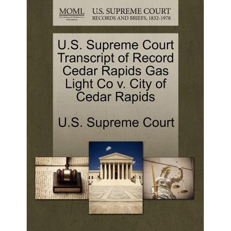 U.S. Supreme Court Transcript of Record Cedar Rapids Gas Light Co V. City of Cedar Rapids (Party City Cedar Rapids)