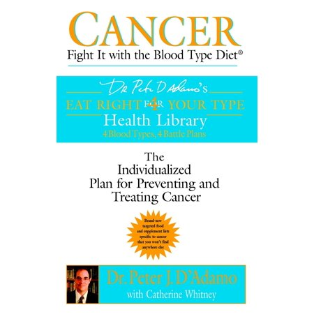 Cancer: Fight It with the Blood Type Diet : The Individualized Plan for Preventing and Treating (Best Diet To Beat Cancer)