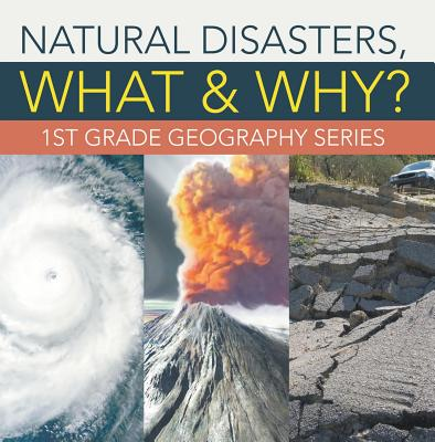 Natural Disasters, What & Why? : 1st Grade Geography Series - eBook