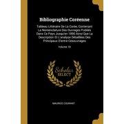 Bibliographie Cor�enne: Tableau Litt�raire de la Cor�e, Contenant La Nomenclature Des Ouvrages Publi�s Dans Ce Pays Jusqu'en 1890 Ainsi Que La Paperback