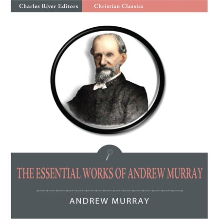 The Essential Works of Andrew Murray: Absolute Surrender and 20 Other Devotionals (Illustrated Edition) -