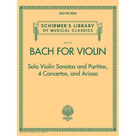 Bach Sonata Violin - Bach for Violin - Sonatas and Partitas, 4 Concertos, and Arioso : Schirmer's Library of Musical Classics Volume 2113