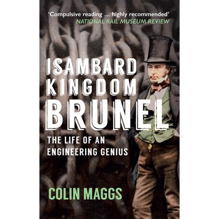 Isambard Kingdom Brunel : The Life of an Engineering