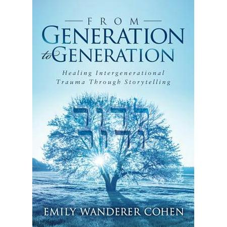 From Generation to Generation : Healing Intergenerational Trauma Through