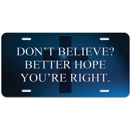 Don't Believe Better Hope Right Jesus Christian Religious - Funny Novelty Metal Vanity License Tag Plate - Religious Novelties