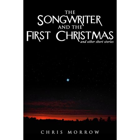 The Songwriter And The First Christmas And Other Short Stories -
