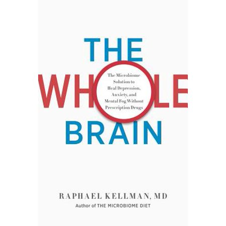 The Whole Brain : The Microbiome Solution to Heal Depression, Anxiety, and Mental Fog without Prescription
