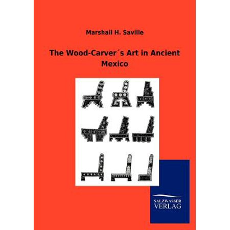 - The Wood-Carver S Art in Ancient Mexico (Paperback)