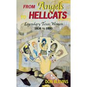 From Angels to Hellcats: Legendary Texas Women, 1836 to 1880 (Paperback)