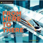 From Here to There : The Story of How We Transport Ourselves and Everything Else