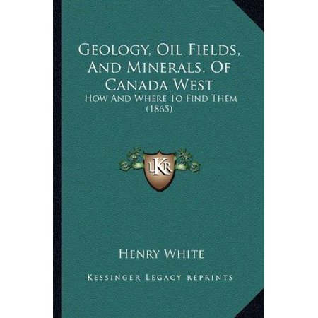 Geology  Oil Fields  And Minerals  Of Canada West  How And Where To Find Them  1865