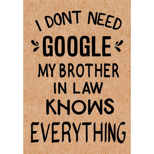 I Don T Need Google My Brother In Law Knows Everything Journal Diary Inspirational Lined Writing Notebook Funny Brother Birthday Gifts Ideas Humorous Gag Gift For Men Walmart Com Walmart Com