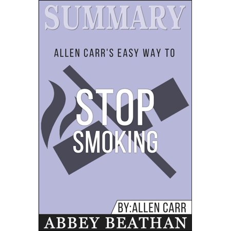 Summary of Allen Carr's Easy Way To Stop Smoking by Allen Carr -