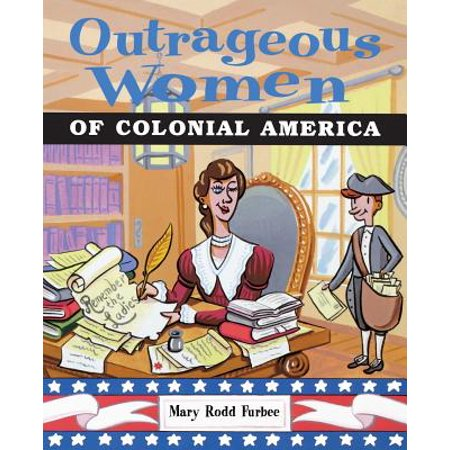 Outrageous Women of Colonial America](Colonial Woman)