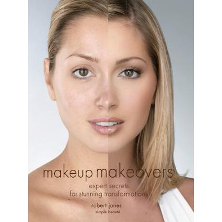 Makeup Makeovers : Expert Secrets for Stunning Transformations