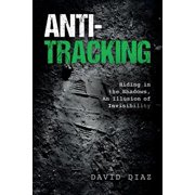 Anti-Tracking : Hiding in the Shadows, an Illusion of Invisibility