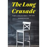 The Long Crusade : Profiles in Education Reform, 1967-2014