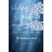 Living Beyond Abuse: 20 Keys to Living Beyond the Hurts and the Pains of Your Past (Paperback)