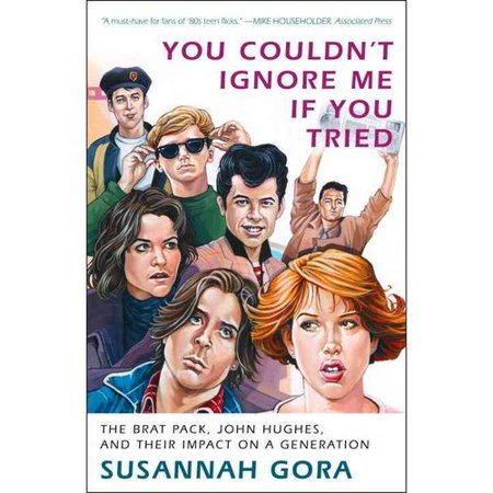 You Couldnt Ignore Me If You Tried  The Brat Pack  John Hughes  And Their Impact On A Generation