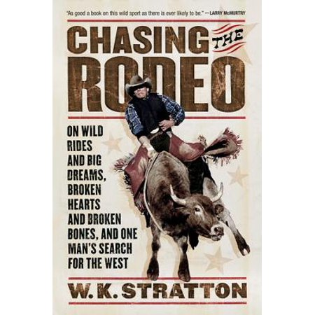Chasing the Rodeo : On Wild Rides and Big Dreams, Broken Hearts and Broken Bones, and One Man's Search for the West - Wild West Ideas