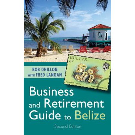Business and Retirement Guide to Belize : The Last Virgin Paradise