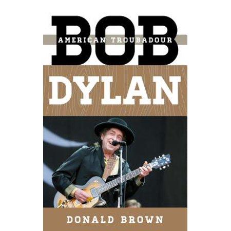 Bob Dylan : American Troubadour