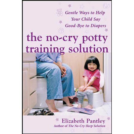 No Cry Potty Training Solution Gentle Ways To Help Your Child Say Goodbye To Diapers