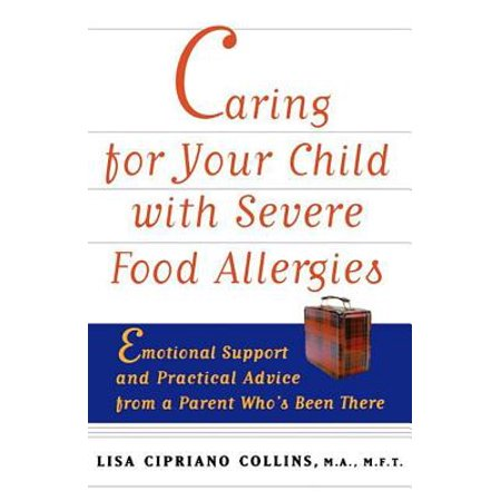 Caring for Your Child with Severe Food Allergies : Emotional Support and Practical Advice from a Parent Who's Been