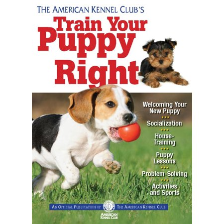 American Train - The American Kennel Club's Train Your Puppy Right - eBook