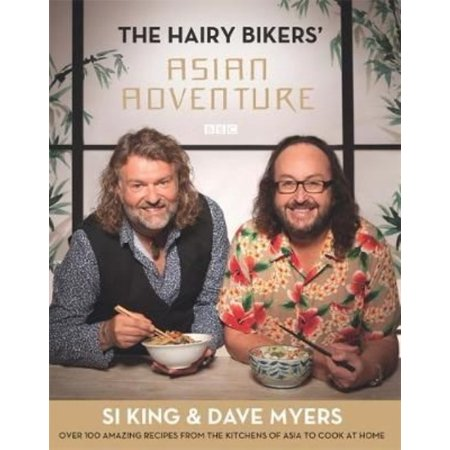 The Hairy Bikers Asian Adventure  Over 100 Amazing Recipes From The Kitchens Of Asia To Cook At Home  Hardcover