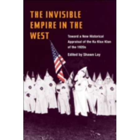 The Invisible Empire In The West  Toward A New Historical Appraisal Of The Ku Klux Klan Of The 1920S