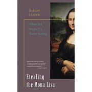 Stealing the Mona Lisa : What Art Stops Us from Seeing