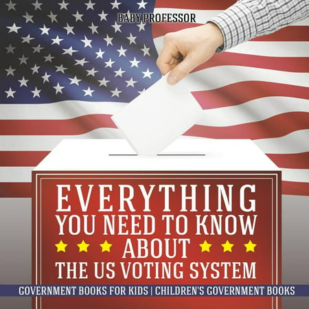 Everything You Need to Know about The US Voting System - Government Books for Kids Children's Government Books (Paperback)