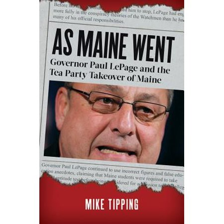 As Maine Went: Governor Paul LePage and the Tea Party Takeover of Maine - eBook (Party City In Maine)