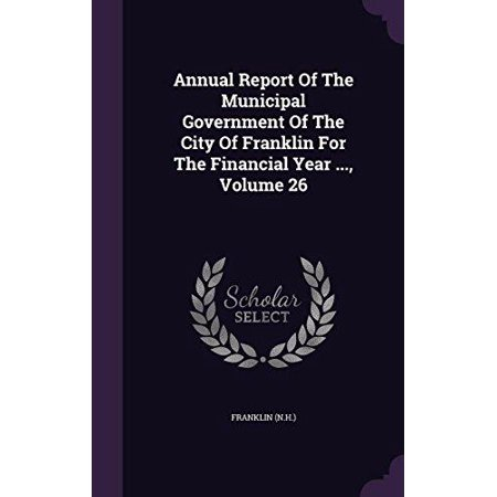Annual Report Of The Municipal Government Of The City Of Franklin For The Financial Year      Volume 26