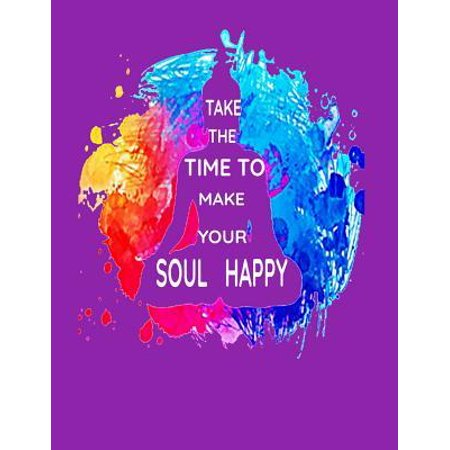 Take the Time to Make Your Soul Happy: Yoga Fitness Quote. Diet and Fitness Journal to Help You Become the Best Version of Yourself! ( Progress Tracke