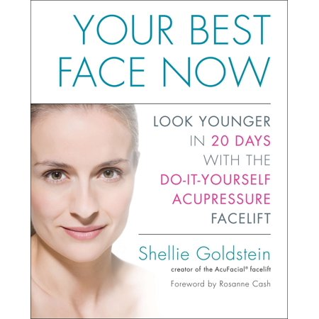 Your Best Face Now : Look Younger in 20 Days with the Do-It-Yourself Acupressure