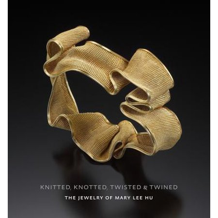 (Knitted, Knotted, Twisted, and Twined : The Jewelry of Mary Lee Hu)