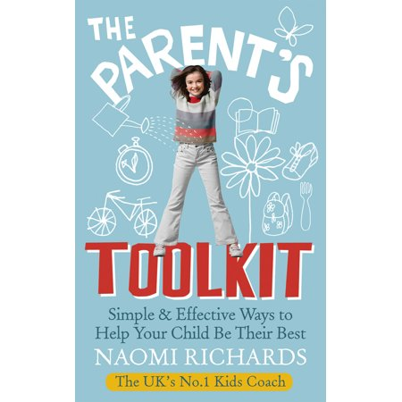 The Parent's Toolkit : Simple & Effective Ways to Help Your Child Be Their (Best Way To Help Hemorrhoids)
