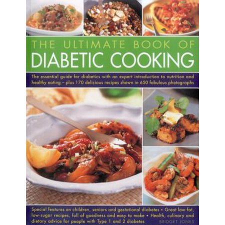 The Ultimate Book of Diabetic Cooking : Includes 150 Recipes to Inspire Diabetic Cooks and Enable Them to Continue to Enjoy Food with Family and