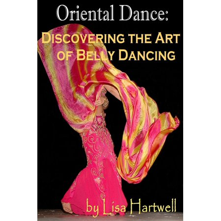 Oriental Dance: Discovering the Art of Belly Dancing - eBook