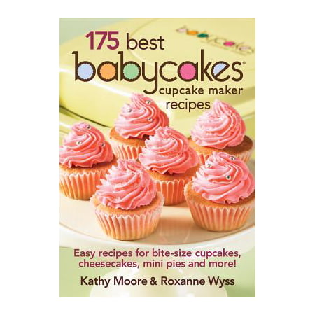 175 Best Babycakes Cupcake Maker Recipes : Easy Recipes for Bite-Size Cupcakes, Cheesecakes, Mini Pies and More! (Orange Halloween Cupcakes Recipes)